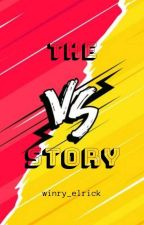 The Versus Story [Editing] by winry_elrick