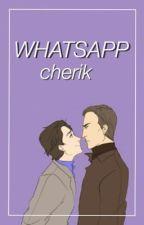 WHATSAPP - CHERIK by DramaKazz