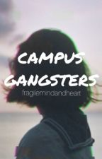 Campus Gangsters by fragilemindandheart