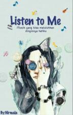 Listen To Me by nirmalakusuma123
