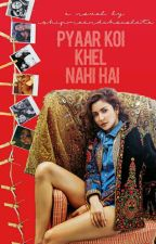 Pyaar Koi Khel Nai Hai (Love is No Game) by ishipmeandchocolate