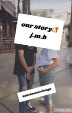 our story // j.m.b by juustg