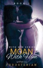 Moan With Him  by fulbusterian