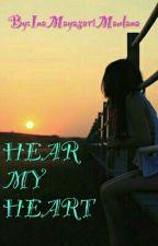 HEAR MY HEART by InaMayasariMaulana