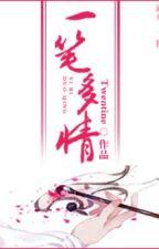 [Nữ tôn] Nhất bút đa tình - 1v1, xuyên by huonggiangcnh102