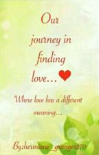 Our Journey In Finding Love..<3 by hermione_granger270