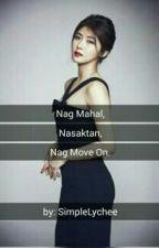 Nag Mahal, Nasaktan, Nag Move On. by SimpleLychee