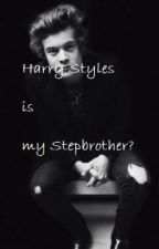 Harry Styles is my stepbrother? by Onedirectionsoreo