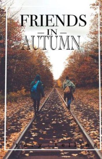 Friends In Autumn (SLOW UPDATES)