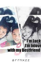 Im Lucky Im Inlove With My Bestfriend *not edited* by binibining_aryan