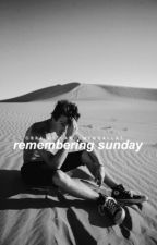 Remembering Sunday || Cameron Dallas Fanfiction by carolmendallas