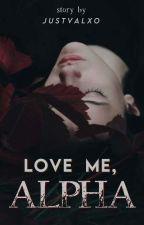 Love Me, Alpha by justvalxo