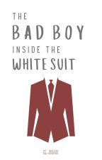 The Bad Boy Inside The White Suit  ✔ [COMPLETED] by CrazyIsTheNewAwesome