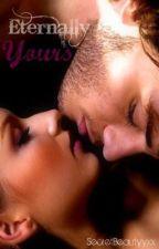 Eternally Yours. by SecretBeautyyxx