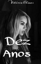 Dez Anos [Completo] by VitoriaJooke