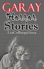 Garay Horror Stories by LiaCollargaSiosa