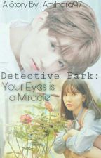 Detective Park : Your Eyes Is a Miracle✔ by hytrrahmi