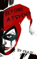 Before A Psycho by Queens_Unicorns