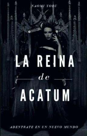La Reina de Acatum  by escritoraanonima0000