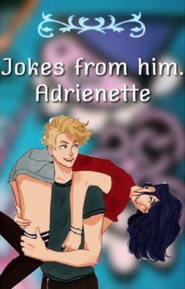 Jokes from him|| Adrienette