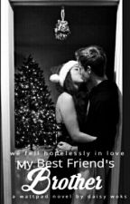 My Best Friend's Brother [Unedited] by peachypinklips