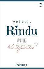 Setitik RINDU Milik SIAPA by thisubox