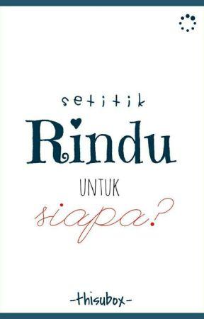 Setitik RINDU Milik SIAPA by thisubox