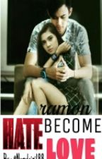 HATE BECOME LOVE by Nurulaini188