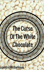 The Curse Of The White Chocolate by EccentricWriterFreak