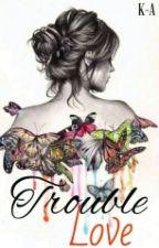 Trouble Love (18+) by Kyle-Adara
