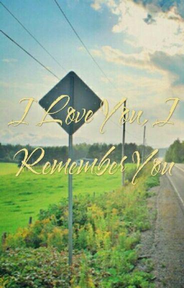 I Love You, I Remember You