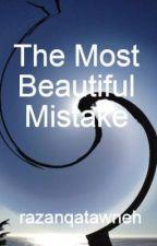 The Most Beautiful Mistake by razanqatawneh