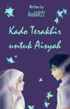 Kado Terakhir Untuk AISYAH by AndiAR22