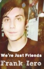 We're Just Friends (Frank Iero) by lilyrose92