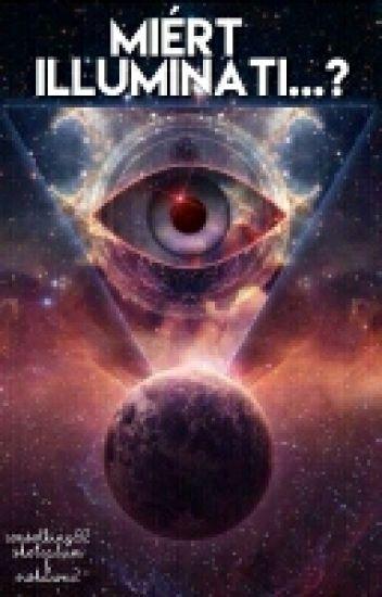 Miért Illuminati...?