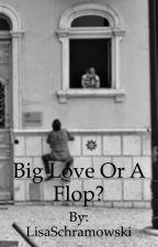 Big love or a Flop? by LisaSchramowski