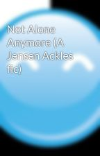 Not Alone Anymore (A Jensen Ackles fic) by Ingvale