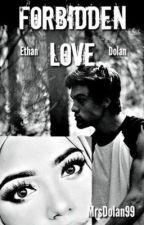 Forbidden Love [Ethan Dolan Fanfiction] by MrsDolan99