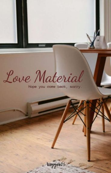 LOVE MATERIAL (Hope You Come Back, Sorry)
