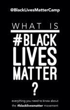 What is #BlackLivesMatter? by BlackLivesMatterCamp