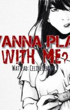 Wanna Play With Me? by Celinee_16