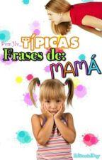 TÍPICAS FRASES DE MAMÁ  by pvm3lv_