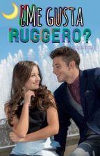 ¿Me gusta Ruggero?  by LunaSevilla