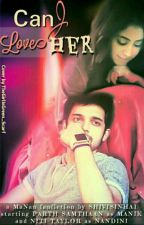 MaNan: Can I Love Her ? by shivishina1