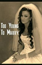 Too Young To Marry: An Arranged Marriage by KizaJay