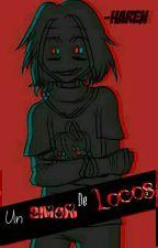 Un Amor De Locos-#SickFNAFHS by -Haren