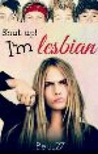 Shut up! I'm lesbian (RESEÑA) by YouKissMee