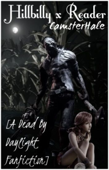 Hillbilly x Reader [A Dead By Daylight Fanfiction]©