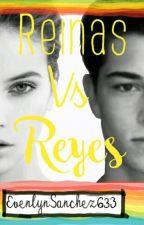 Reinas vs Reyes (TERMINADA) by EvelynSanchez633