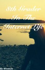 8th Grader In The Internet Life by Windoze
